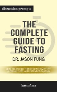 The Complete Guide to Fasting: Heal Your Body Through Intermittent, Alternate-Day, and Extended Fasting by Dr. Jason Fung (Discussion Prompts) - bestof.me pdf download