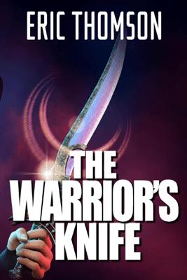 The Warrior's Knife - Eric Thomson