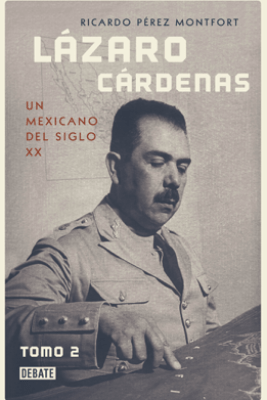 Lázaro Cárdenas. Un mexicano del siglo XX (Tomo 2) - Ricardo Pérez Montfort