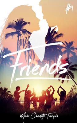 Friends - tome 1 - Marie-Charlotte François pdf download