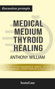 Medical Medium Thyroid Healing: The Truth behind Hashimoto's, Graves', Insomnia, Hypothyroidism, Thyroid Nodules & Epstein-Barr by Anthony William (Discussion Prompts) - bestof.me pdf download