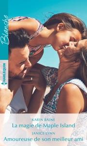 La magie de Maple Island - Amoureuse de son meilleur ami - Karin Baine & Janice Lynn pdf download