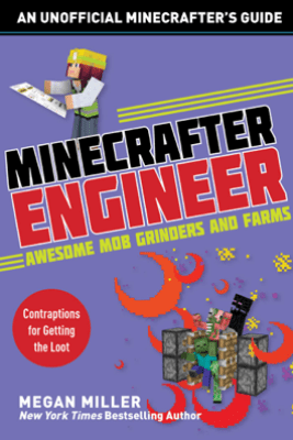 Minecrafter Engineer: Awesome Mob Grinders and Farms - Megan Miller