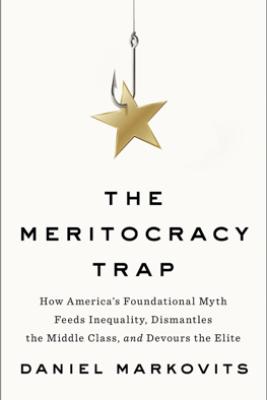 The Meritocracy Trap - Daniel Markovits