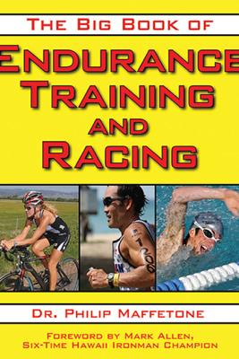 The Big Book of Endurance Training and Racing - Philip Maffetone & Mark Allen
