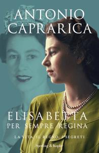 Elisabetta. Per sempre regina - Antonio Caprarica pdf download