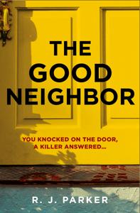 The Good Neighbor - R. J. Parker pdf download