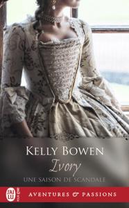 Une saison de scandale (Tome 1) - Ivory - Kelly Bowen pdf download