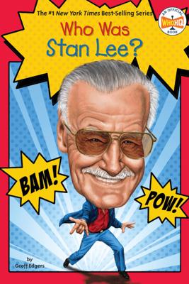 Who Was Stan Lee? - Geoff Edgers, Who HQ & John Hinderliter