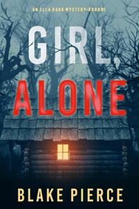 Girl, Alone (An Ella Dark FBI Suspense Thriller—Book 1) - Blake Pierce pdf download