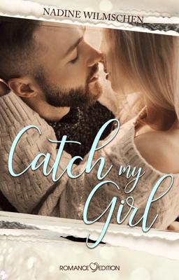 Catch my Girl - Nadine Wilmschen pdf download
