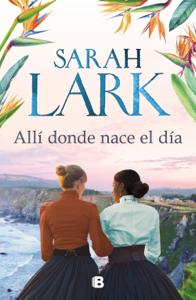 Allí donde nace el día - Sarah Lark pdf download