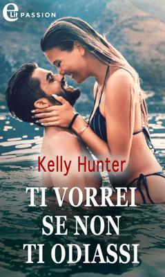 Ti vorrei se non ti odiassi (eLit) - Kelly Hunter pdf download