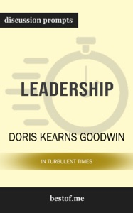 Leadership: In Turbulent Times by Doris Kearns Goodwin (Discussion Prompts) - bestof.me pdf download