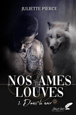 Nos âmes louves, tome 1 : Dans le noir - Juliette Pierce pdf download