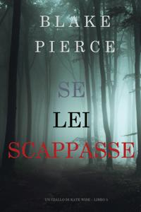Se Lei Scappasse (Un giallo di Kate Wise – Libro 3) - Blake Pierce pdf download