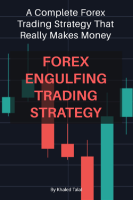Forex Engulfing Trading Strategy A Complete Forex Trading Strategy That Really Makes Money - Khaled Talal