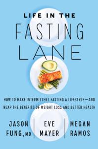 Life in the Fasting Lane - Jason Fung, M.D., Eve Mayer & Megan Ramos pdf download