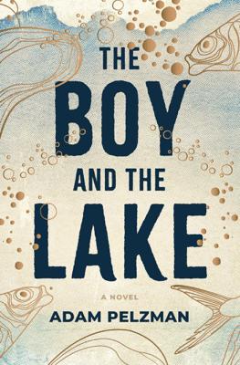 The Boy and the Lake - Adam Pelzman pdf download