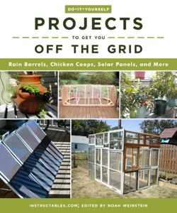 Do-It-Yourself Projects to Get You Off the Grid - Instructables.com & Noah Weinstein pdf download