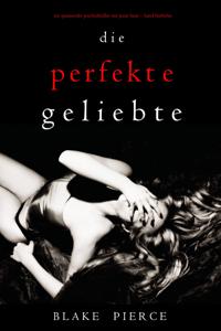Die Perfekte Geliebte (Ein spannender Psychothriller mit Jessie Hunt—Band Fünfzehn) - Blake Pierce pdf download