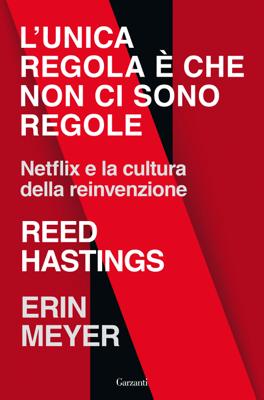 L'unica regola è che non ci sono regole - Reed Hastings & Erin Meyer pdf download