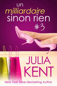 Un milliardaire sinon rien, tome 3 - Julia Kent pdf download