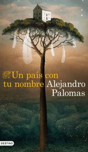 Un país con tu nombre - Alejandro Palomas pdf download