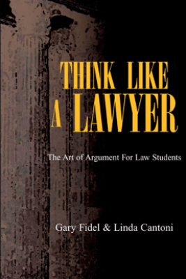 Think Like a Lawyer: The Art of Argument for Law Students - Linda Cantoni & Gary Fidel