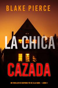 La chica cazada (Un thriller de suspense FBI de Ella Dark – Libro 3) - Blake Pierce pdf download