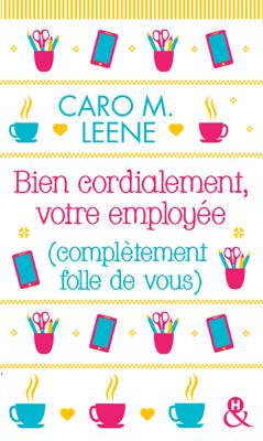 Bien cordialement, votre employée (complètement folle de vous) - Caro M Leene pdf download