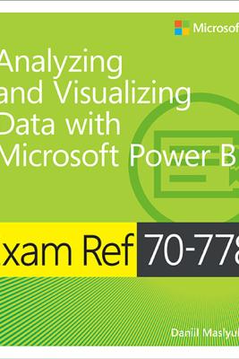 Exam Ref 70-778 Analyzing and Visualizing Data by Using Microsoft Power BI, 1/e - Daniil Maslyuk