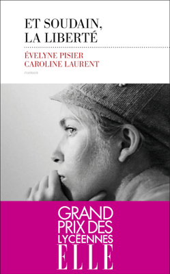 Et soudain, la liberté - Caroline Laurent & Evelyne Pisier pdf download