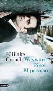 Wayward Pines. El paraíso - Blake Crouch pdf download