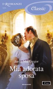 Mia adorata sposa (I Romanzi Classic) - Janna MacGregor pdf download