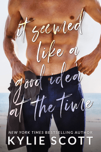 It Seemed Like a Good Idea at the Time - Kylie Scott pdf download