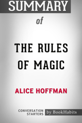 Summary of The Rules of Magic: A Novel by Alice Hoffman  Conversation Starters - Book Habits