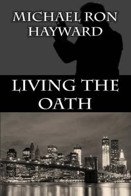 Living the Oath - Michael Ron Hayward