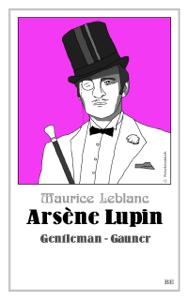 Arsène Lupin - Gentleman-Gauner - Maurice Leblanc & Martin Barkawitz pdf download