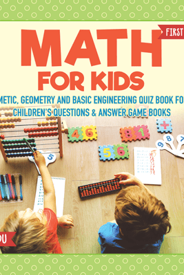 Math for Kids First Edition  Arithmetic, Geometry and Basic Engineering Quiz Book for Kids  Children's Questions & Answer Game Books - Dot EDU