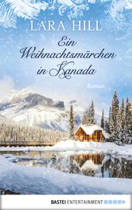 Ein Weihnachtsmärchen in Kanada - Lara Hill pdf download