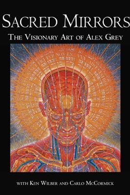 Sacred Mirrors - Alex Grey, Ken Wilber & Carlo McCormick
