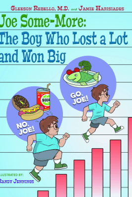Joe Some-More: The Boy Who Lost a Lot and Won Big - Gleeson Rebello, MD & Jamie Harisiades