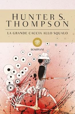 La grande caccia allo squalo - Hunter S. Thompson pdf download