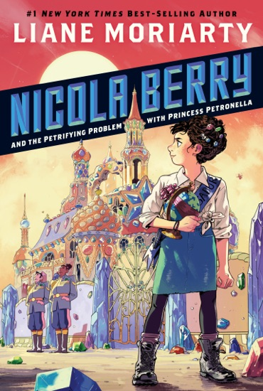 Nicola Berry and the Petrifying Problem with Princess Petronella #1 by Liane Moriarty pdf download