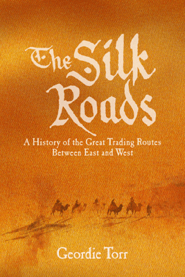 The Silk Roads - Geordie Torr