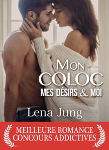 Mon coloc, mes désirs et moi - Lena Jung pdf download