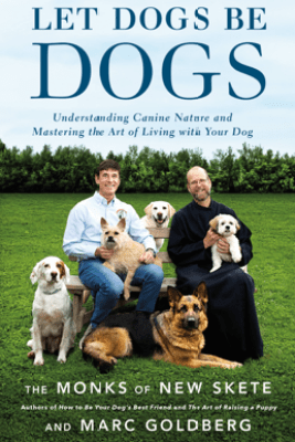 Let Dogs Be Dogs - The Monks of New Skete & Marc Goldberg
