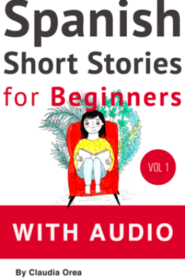 Spanish: Short Stories for Beginners with Audio - Claudia Orea