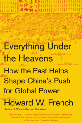 Everything Under the Heavens - Howard W. French